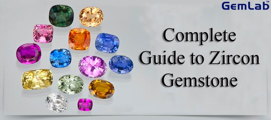 Complete Guide To Zircon Gemstone