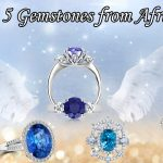 Top 5 Gemstones from Africa